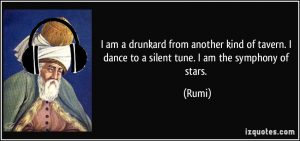 quote-i-am-a-drunkard-from-another-kind-of-tavern-i-dance-to-a-silent-tune-i-am-the-symphony-of-stars-rumi-300104
